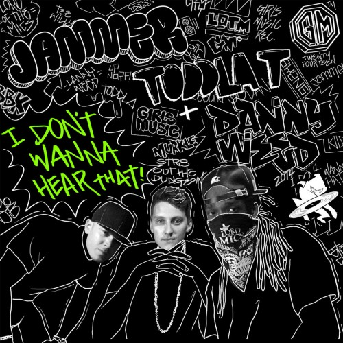 I Don't Wanna Hear That - Toddla T, Danny Weed and Jammer